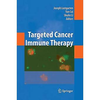 Targeted Cancer Immune Therapy by Edited by Joseph Lustgarten & Edited by Cui Yan & Edited by Shulin Li