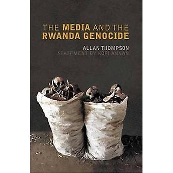 The Media And The Rwanda Genocide by Thompson & Allan