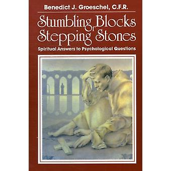 Stumbling Blocks or Stepping Stones  Spiritual Answers to Psychological Questions by Benedict J Groeschel