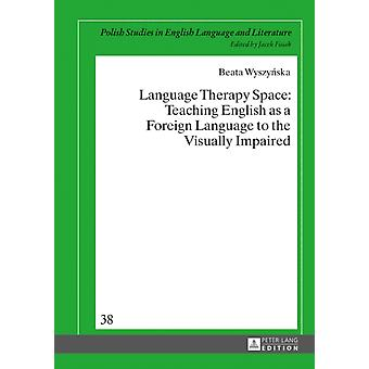 Language Therapy Space  Teaching English as a Foreign Language to the Visually Impaired by Beata Wyszynska