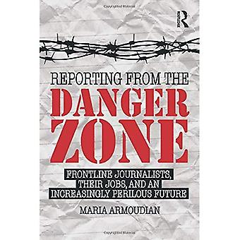 Reporting from the Danger Zone: Frontline Journalists, Their Jobs, and an Increasingly Perilous Future