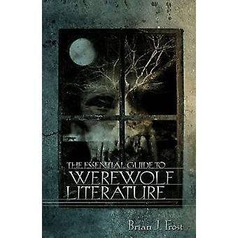 The Essential Guide to Werewolf Literature by Brian J Frost