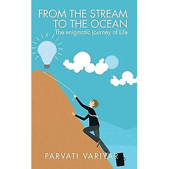 FROM THE STREAM TO THE OCEAN The enigmatic journey of Life by Variyar & Parvati