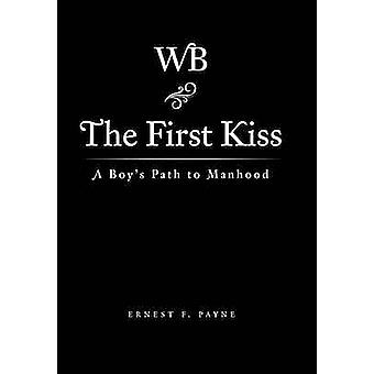 The First Kiss A Boys Path to Manhood by Payne & Ernest F.