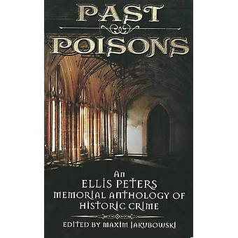 Past Poisons An Ellis Peters Memorial Anthology of Historic Crime by Jakubowski & Maxim