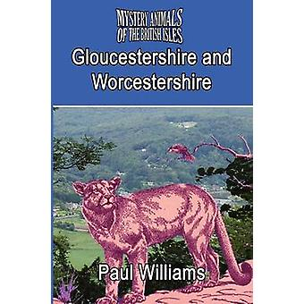THE MYSTERY ANIMALS OF THE BRTISH ISLES Gloucestershire and Worcestershire by Williams & Paul