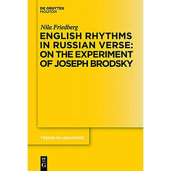 English Rhythms in Russian Verse On the Experiment of Joseph Brodsky by Friedberg & Nila