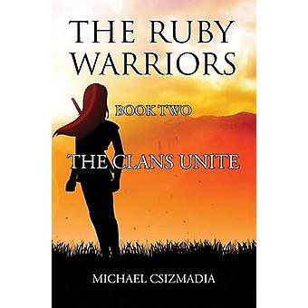 The Ruby Warriors Book Two  The Clans Unite by Csizmadia & Michael