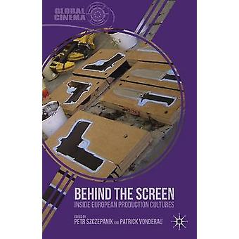 Behind the Screen Inside European Production Cultures by Szczepanik & Petr