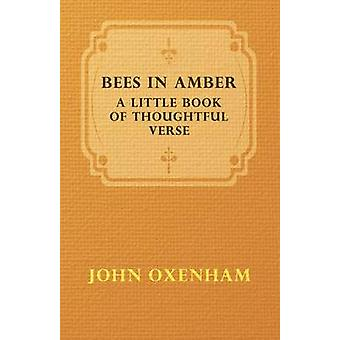 Bees in Amber  A Little Book of Thoughtful Verse by Oxenham & John