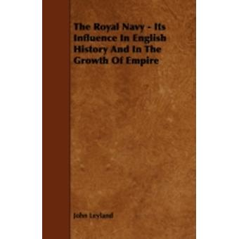 The Royal Navy  Its Influence in English History and in the Growth of Empire by Leyland & John