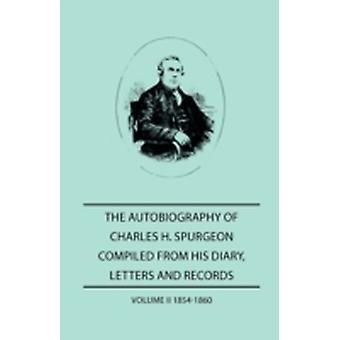 The Autobiography of Charles H. Spurgeon Compiled From Hios Dairy Letters and Records  Volume II 1854186 by Spurgeon & Charles H.