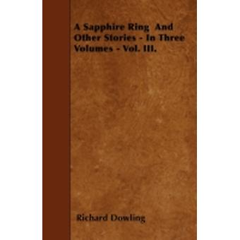 A Sapphire Ring  And Other Stories  In Three Volumes  Vol. III. by Dowling & Richard