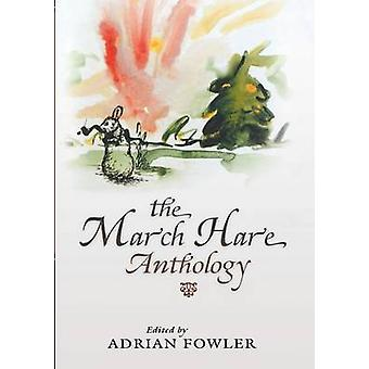 The March Hare Anthology by Fowler & Adrian