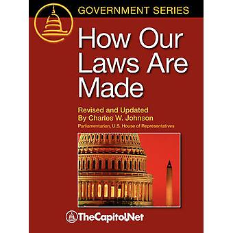 How Our Laws Are Made The Legislative Process Introducing a Bill or Resolution Parliamentary Reference Sources Committee of the Whole Co by Johnson & Charles W. & III
