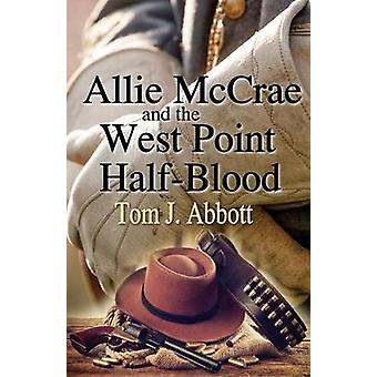 Allie McCrae and the West Point HalfBlood by Abbott & Tom J