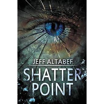 Shatter Point A Gripping Suspense Thriller by Altabef & Jeff