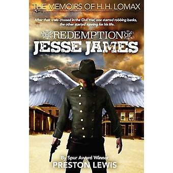 The Redemption of Jesse James Book Two of the Memoirs of H. H. Lomax by Lewis & Preston