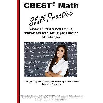 CBEST Math Skill Practice  CBEST Math Exercises Tutorials and Multiple Choice Strategies by Complete Test Preparation Inc.