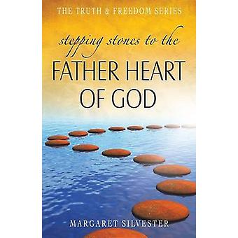 Stepping Stones to the Father Heart of God by Silvester & Margaret
