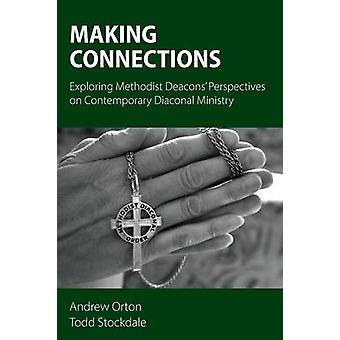 Making Connections Exploring Methodist Deacons Perspectives on Contemporary Diaconal Ministry by Orton & Andrew