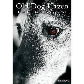 Old Dog Haven Every Old Dog Has a Story to Tell by DeVries & Ardeth