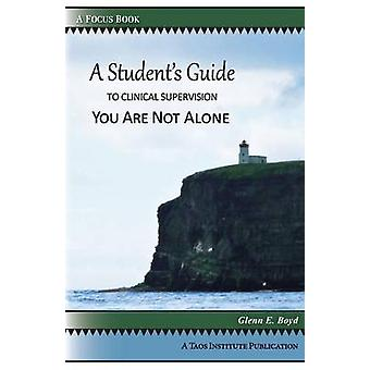 A Students Guide to Clinical Supervision You Are Not Alone by Boyd & Glenn E.
