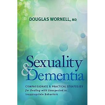 Sexuality and Dementia by Wornell MD & Douglas