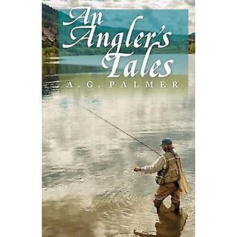 An Anglers Tales by Palmer & A.G.