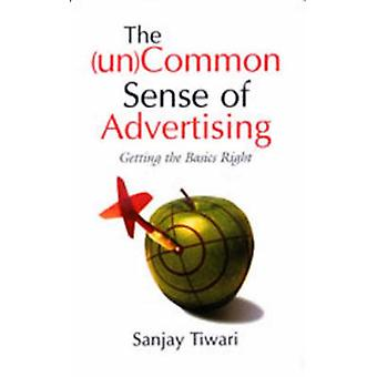 The UnCommon Sense of Advertising Getting the Basics Right by LTD & SAGE PUBLICATIONS PVT