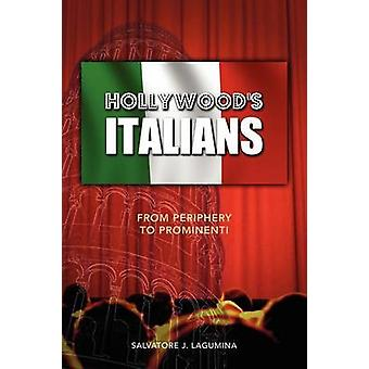Hollywoods Italians From Periphery to Prominenti by Lagumina & Salvatore J.