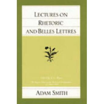 Lectures on Rhetoric and Belles Lettres by Adam Smith & Volume editor J C Bryce