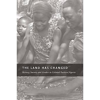 The Land Has Changed - History - Society - and Gender in Colonial Nige