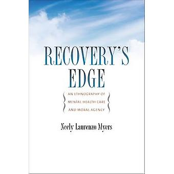 Recovery's Edge - An Ethnography of Mental Health Care and Moral Agenc