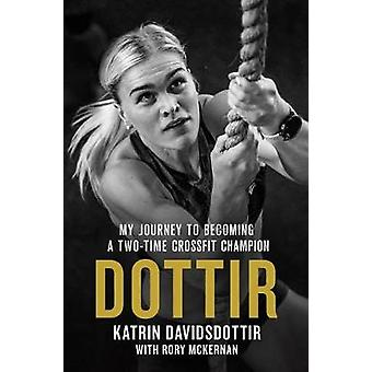 Dottir - My Journey to Becoming a Two-Time Crossfit Games Champion by