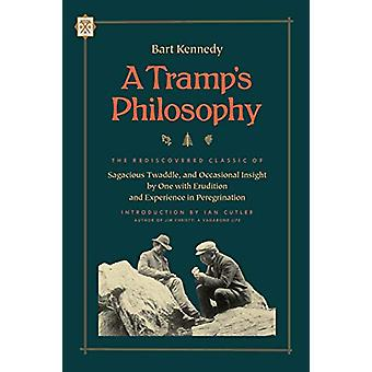 A Tramp's Philosophy - The Rediscovered Classic of Sagacious Twaddle -