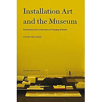 Installation Art and the Museum: Presentation and Conservation of Changing Artworks