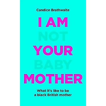I Am Not Your Baby Mother by Candice Brathwaite - 9781529406276 Book