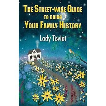 The The Street-wise Guide To Doing Your Family History by Lady Mary T