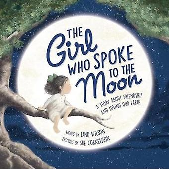 Girl Who Spoke to the Moon by Land Wilson