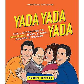Yada Yada Yada - The world according to Seinfeld's Jerry - Elaine - Ge