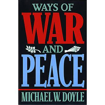 Ways of War and Peace - Realism - Liberalism - and Socialism by Michae