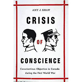 Crisis of Conscience: Conscientious Objection in Canada During the First World War (Studies in Canadian Military History)