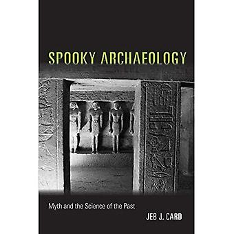 Spooky Archaeology: Myth and the Science of the Past