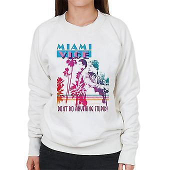 Miami Vice Dont Do Anything Stupid Women's Sweatshirt