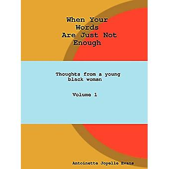 When Your Words Are Just Not Enough by Antoinette Evans - 97806152583