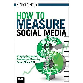 How to Measure Social Media - A Step-by-step Guide to Developing and A