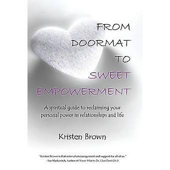 From Doormat to Sweet Empowerment - A Spiritual Guide to Reclaiming Yo