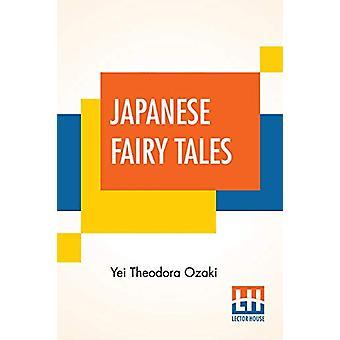 Japanese Fairy Tales - Compiled By Yei Theodora Ozaki by Yei Theodora