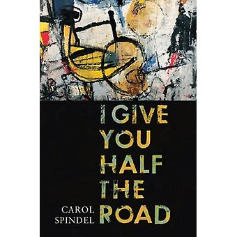 I Give You Half the Road by Carol Spindel